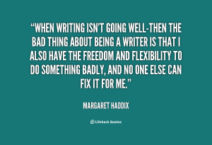 quote-Margaret-Haddix-when-writing-isnt-going-well-then-the-bad-16873